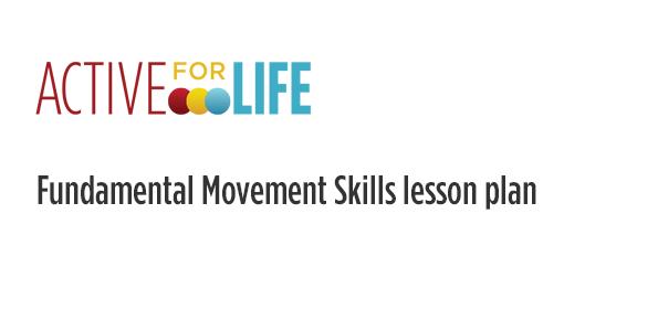 Active for Life fundamental movement skills lesson plan