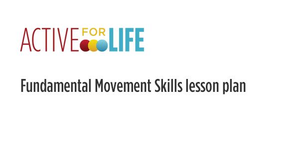 Active for Life fundamental movement skills lesson plan